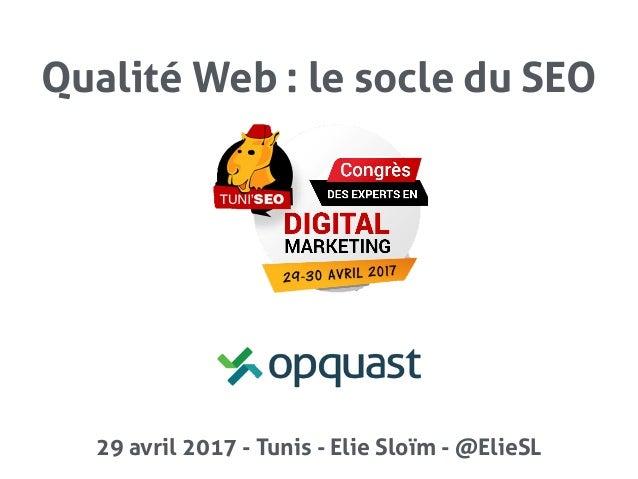 Elie Sloïm @ElieSL Qualité Web : le socle du SEO 29 avril 2017 - Tunis - Elie Sloïm - @ElieSL Intitulé de conférence