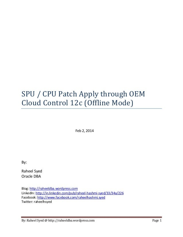 SPU / CPU Patch Apply through OEM Cloud Control 12c (Offline Mode) Feb 2, 2014  By: Raheel Syed Oracle DBA Blog: http://ra...