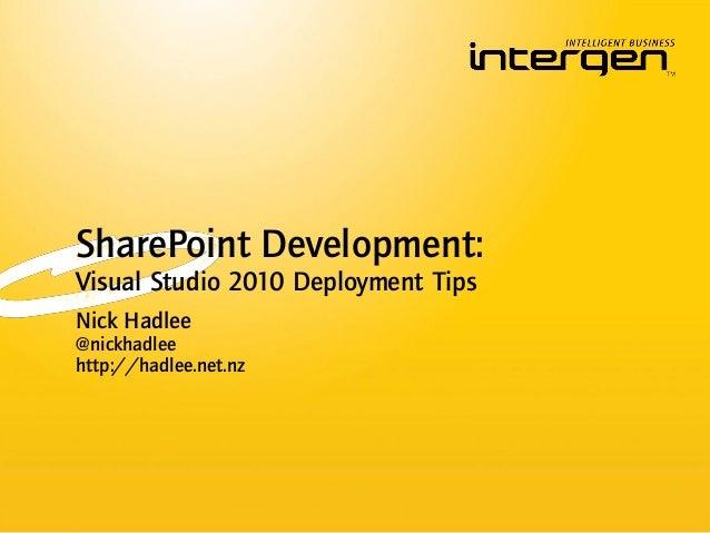 Nick Hadlee @nickhadlee http://hadlee.net.nz SharePoint Development: Visual Studio 2010 Deployment Tips