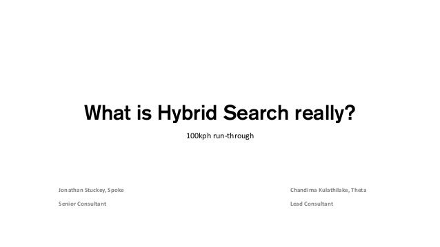 What is Hybrid Search really? 100kph run-through Jonathan Stuckey, Spoke Senior Consultant Chandima Kulathilake, Theta Lea...
