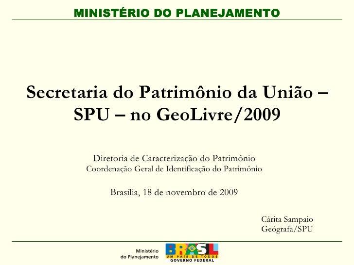 MINISTÉRIO DO PLANEJAMENTO     Secretaria do Patrimônio da União –      SPU – no GeoLivre/2009         Diretoria de Caract...