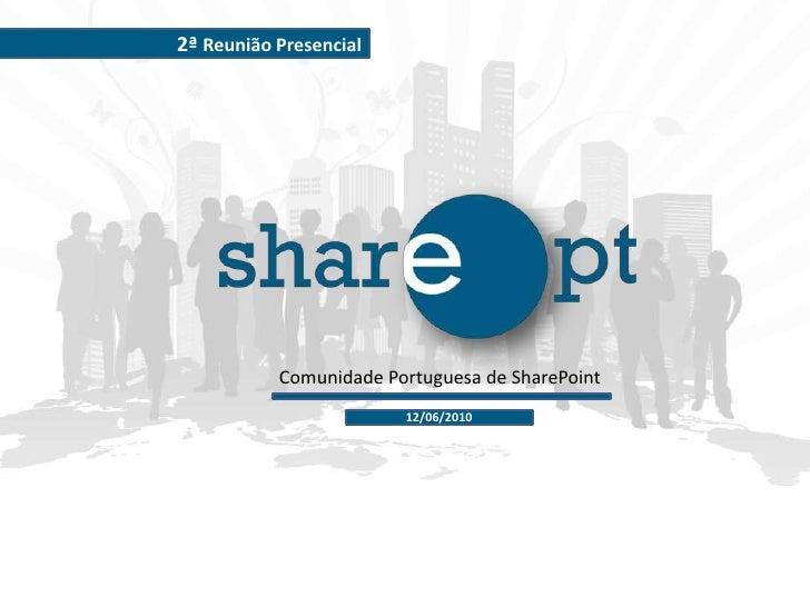 2ª Reunião Presencial<br />Comunidade Portuguesa de SharePoint<br />12/06/2010<br />