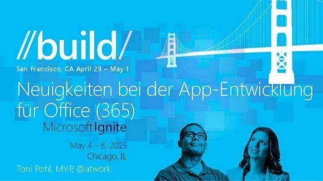 Toni Pohl, MVP, @atwork Neuigkeiten bei der App-Entwicklung für Office (365)