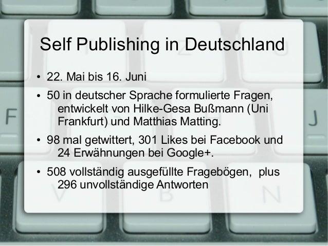 Self Publishing in Deutschland ●  ●  ●  ●  22. Mai bis 16. Juni 50 in deutscher Sprache formulierte Fragen, entwickelt von...