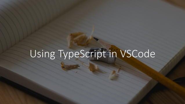 - Install:npm install-gtypescript - CreateaTSfile - Run:tsc index.ts --targetES5 - UsetheJSfile Stepstostart...