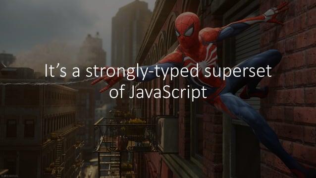 BenefitsofusingTypeScript • Allowsforlarge-scaleJavaScriptapplications • FollowsECMAScriptfutureproposal • Suppo...