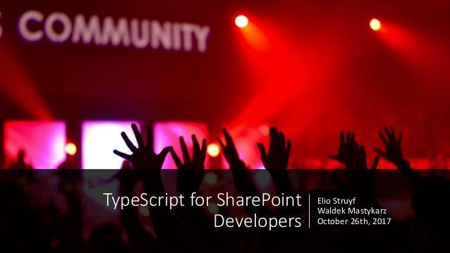 ElioStruyf Waldek Mastykarz October26th,2017 TypeScriptforSharePoint Developers