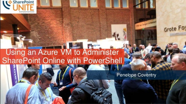 1 Slide 1 Using an Azure VM to Administer SharePoint Online with PowerShell Penelope Coventry