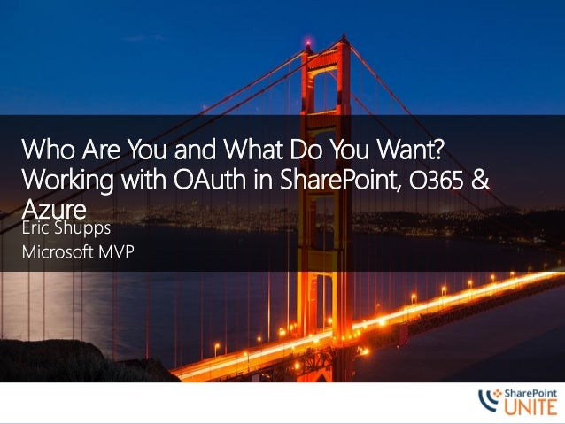 Who Are You and What Do You Want? Working with OAuth in SharePoint, O365 & Azure