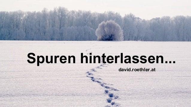 Spuren hinterlassen... david.roethler.at