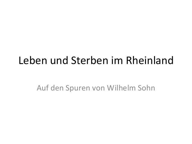 Leben und Sterben im Rheinland Auf den Spuren von Wilhelm Sohn