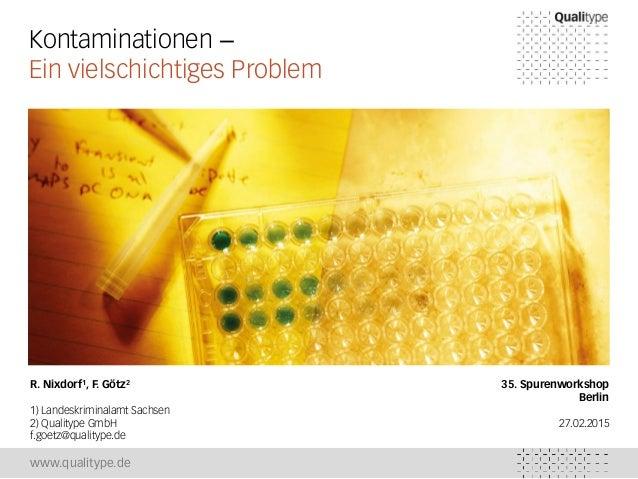 www.qualitype.de Kontaminationen – Ein vielschichtiges Problem R. Nixdorf1, F. Götz2 1) Landeskriminalamt Sachsen 2) Quali...