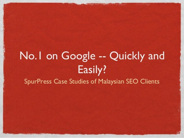 No.1 on Google -- Quickly and          Easily?SpurPress Case Studies of Malaysian SEO Clients