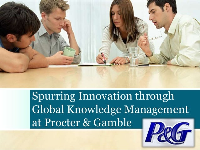 Spurring Innovation through Global Knowledge Management at Procter & Gamble