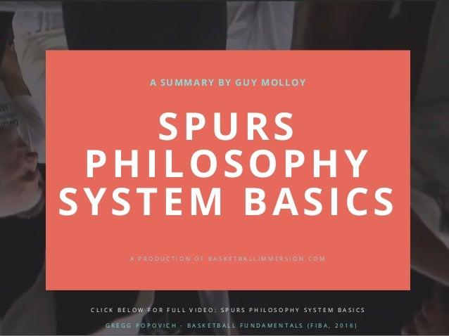 SPURS PHILOSOPHY SYSTEM BASICS A SUMMARY BY GUY MOLLOY A P R O D U C T I O N O F B A S K E T B A L L I M M E R S I O N . C...