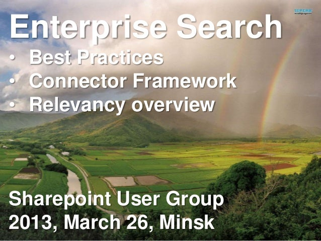 Enterprise Search• Best Practices• Connector Framework• Relevancy overviewSharepoint User Group2013, March 26, Minsk      ...