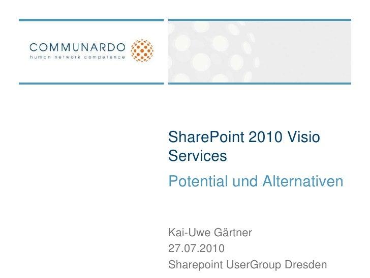 SharePoint 2010 Visio Services<br />Potential und Alternativen<br />Kai-Uwe Gärtner<br />27.07.2010<br />Sharepoint UserGr...