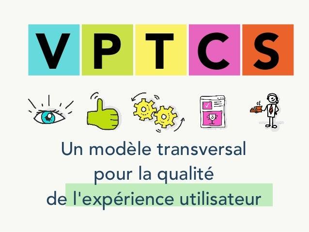 Un modèle transversal  pour la qualité  de l'expérience utilisateur V P T C S