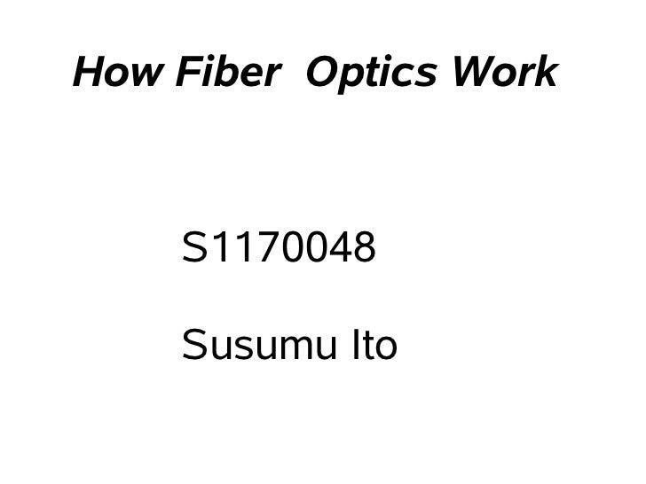How Fiber Optics Work       S1170048      Susumu Ito