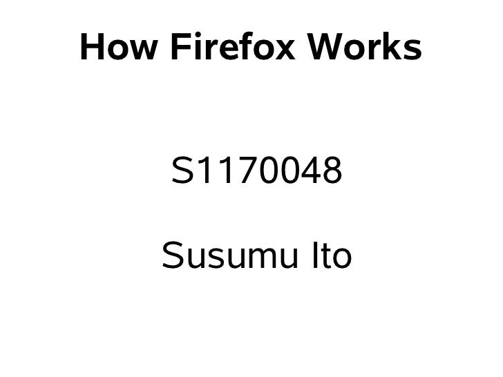 How Firefox Works       S1170048      Susumu Ito