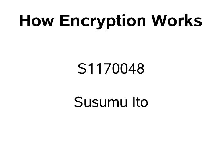 How Encryption Works        S1170048       Susumu Ito