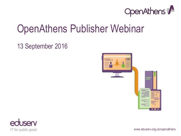www.eduserv.org.uk/openathens OpenAthens Publisher Webinar 13 September 2016