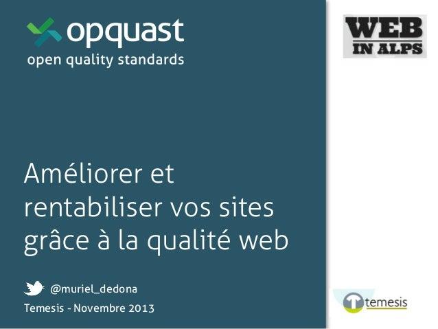 Améliorer et rentabiliser vos sites grâce à la qualité web @muriel_dedona Temesis - Novembre 2013