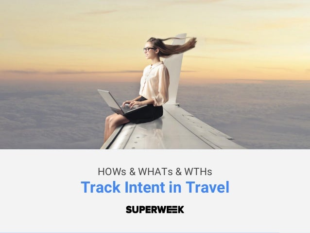 HOWs & WHATs & WTHs Track Intent in Travel