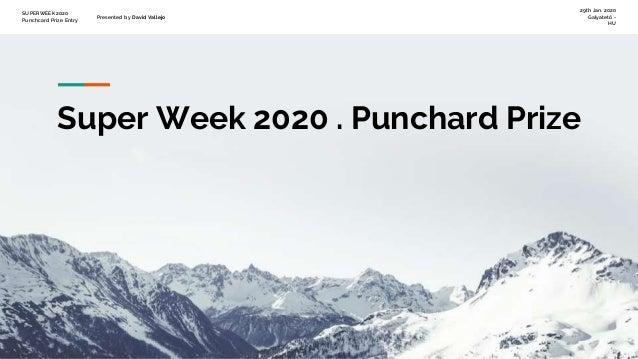 SUPERWEEK 2020 Punchcard Prize Entry Presented by David Vallejo 29th Jan. 2020 Galyatető - HU Super Week 2020 . Punchard P...