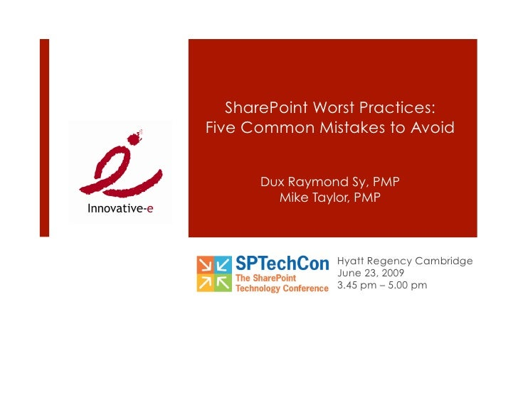 SharePoint Worst Practices: Five Common Mistakes to Avoid         Dux Raymond Sy, PMP         Mike Taylor, PMP            ...