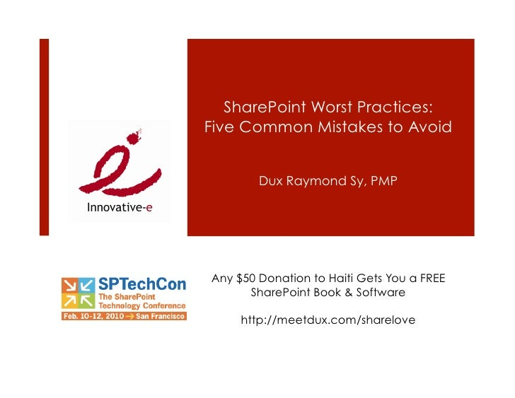 SharePoint Worst Practices: Five Common Mistakes to Avoid           Dux Raymond Sy, PMP     Any $50 Donation to Haiti Gets...