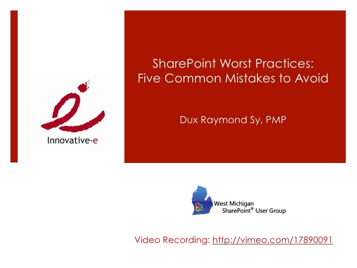 SharePoint Worst Practices:Five Common Mistakes to Avoid         Dux Raymond Sy, PMPVideo Recording: http://vimeo.com/1789...