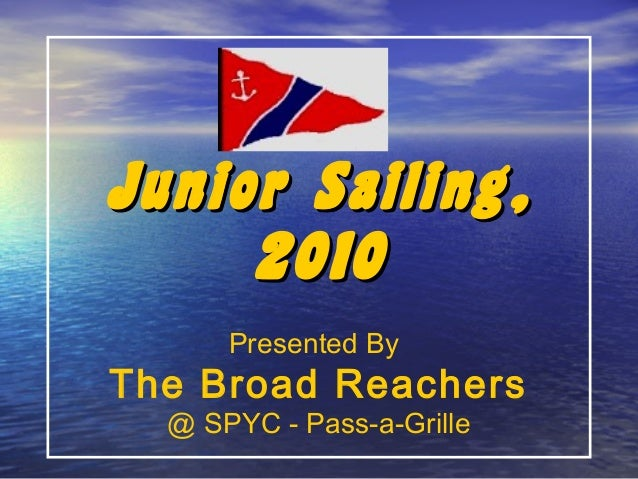 Junior Sailing,Junior Sailing, 20102010 Presented By The Broad Reachers @ SPYC - Pass-a-Grille