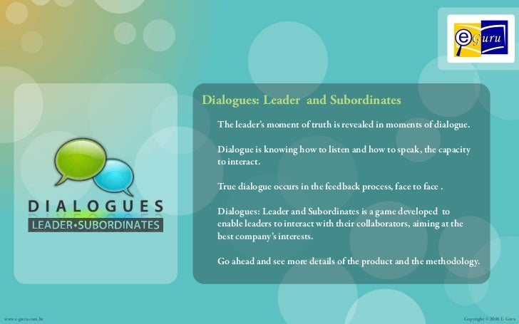 Dialogues: Leader and Subordinates                      The leader's moment of truth is revealed in moments of dialogue.  ...