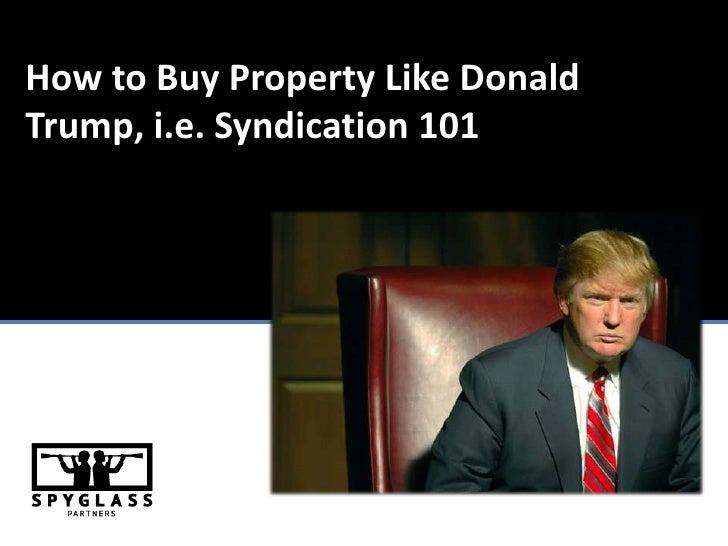 How to Buy Property Like Donald Trump, i.e. Syndication 101<br />
