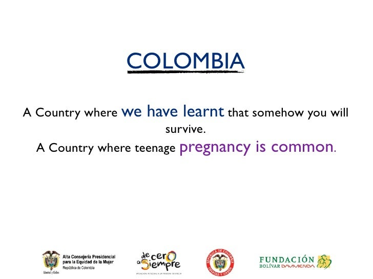 COLOMBIAA Country where we   have learnt that somehow you will                       survive.  A Country where teenage pre...