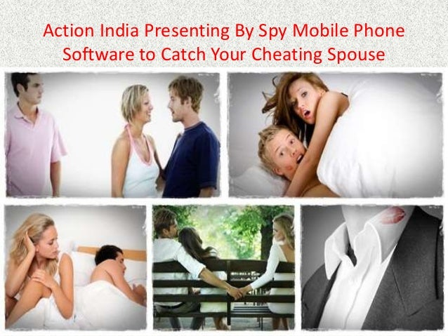 Action India Presenting By Spy Mobile Phone Software to Catch Your Cheating Spouse