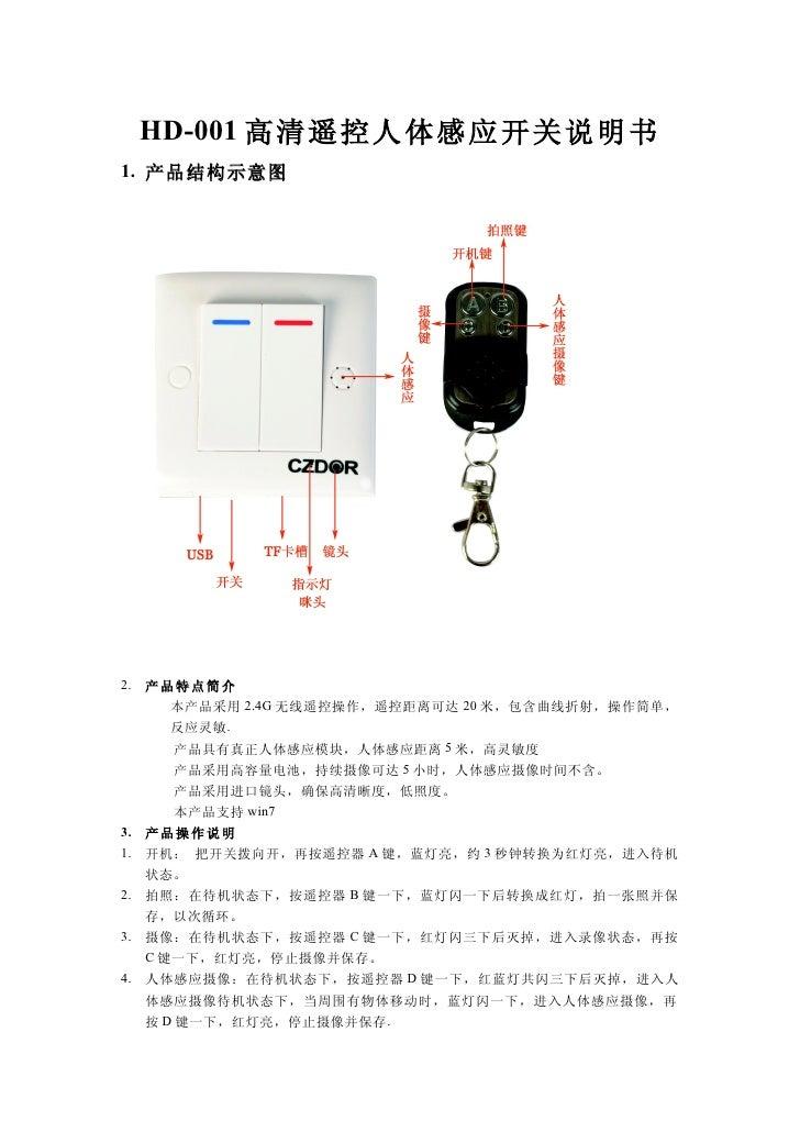 HD-001 高清遥控人体感应开关说明书1. 产品结构示意图2. 产品特点简介     本产品采用 2.4G 无线遥控操作,遥控距离可达 20 米,包含曲线折射,操作简单,     反应灵敏.     产品具有真正人体感应模块,人体感应距离 5...