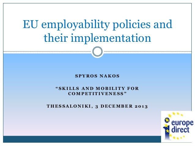 "EU employability policies and their implementation  SPYROS NAKOS ""SKILLS AND MOBILITY FOR COMPETITIVENESS"" THESSALONIKI, 3..."