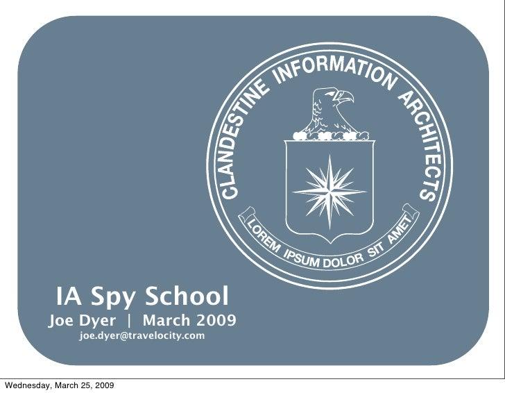 IA Spy School          Joe Dyer | March 2009                  joe.dyer@travelocity.com                                    ...