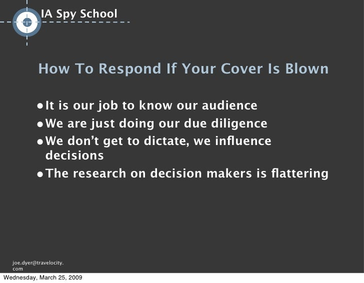 IA Spy School                 How To Respond If Your Cover Is Blown             ● It is our job to know our audience      ...