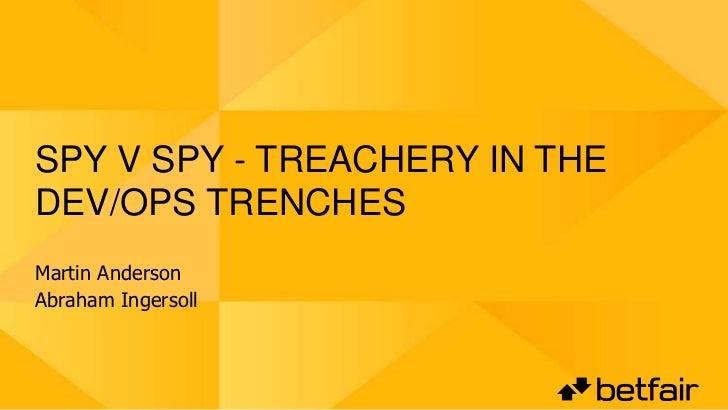 SPY V SPY - TREACHERY IN THEDEV/OPS TRENCHESMartin AndersonAbraham Ingersoll
