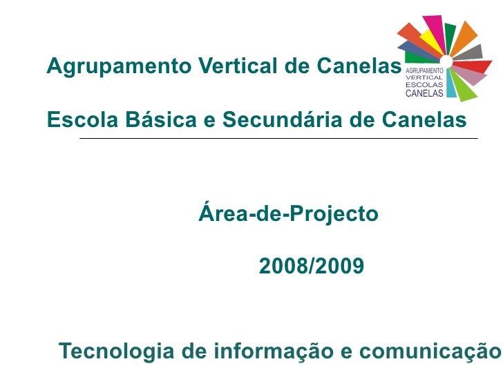 Agrupamento Vertical de Canelas Escola Básica e Secundária de Canelas Área-de-Projecto   2008/2009 Tecnologia de informaçã...