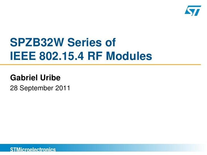 SPZB32W Series ofIEEE 802.15.4 RF ModulesGabriel Uribe28 September 2011