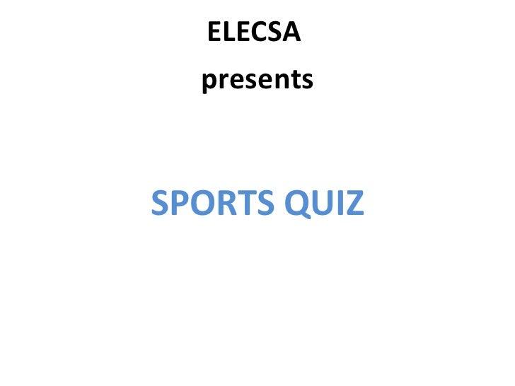 ELECSA  presentsSPORTS QUIZ