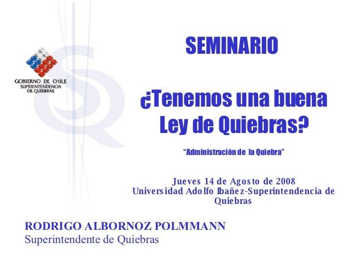 """SEMINARIO  ¿Tenemos una buena Ley de Quiebras? """" Administración de  la Quiebra"""" Jueves 14 de Agosto de 2008 Universidad Ad..."""