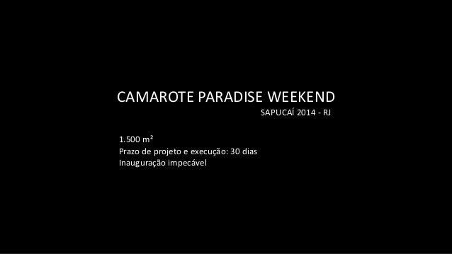 SAPUCAÍ  2014  -‐  RJ CAMAROTE  PARADISE  WEEKEND 1.500  m²     Prazo  de  projeto  e  execução:...