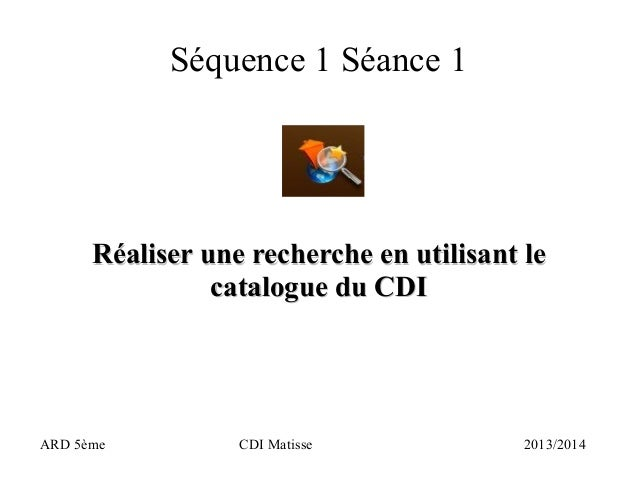 Séquence 1 Séance 1 Réaliser une recherche en utilisant leRéaliser une recherche en utilisant le catalogue du CDIcatalogue...