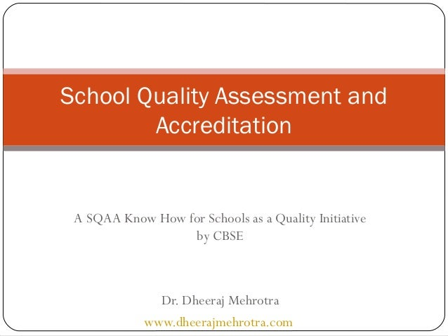 School Quality Assessment and Accreditation  A SQAA Know How for Schools as a Quality Initiative by CBSE  Dr. Dheeraj Mehr...