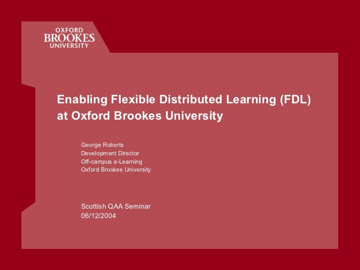 Enabling Flexible Distributed Learning (FDL)  at Oxford Brookes University George Roberts Development Director Off-campus ...